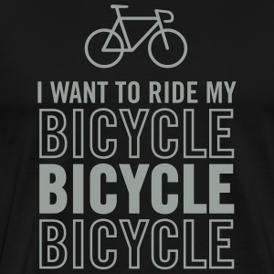 I Want To Ride My Bicycle T-Shirts - Men's Premium T-Shirt