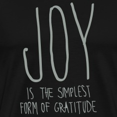 Joy Is The Simplest Form Of Gratitude T-Shirts