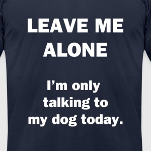 Leave Me Alone. - Men's T-Shirt by American Apparel