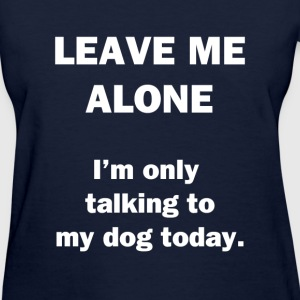 Leave Me Alone. - Women's T-Shirt