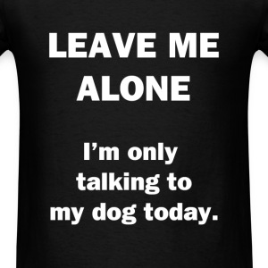 Leave Me Alone. - Men's T-Shirt