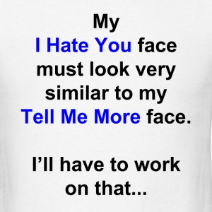 My I Hate You Face - Men's T-Shirt