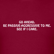 Design ~ Passive Aggressive (Men's Shirt)