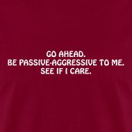 Design ~ Passive Aggressive (Men's Shirt)