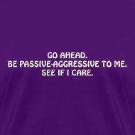 Design ~ Passive Aggressive (Women's Shirt)