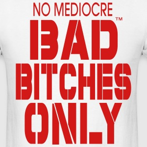 BAD BITCHES ONLY NO MEDIOCRE - Men's T-Shirt