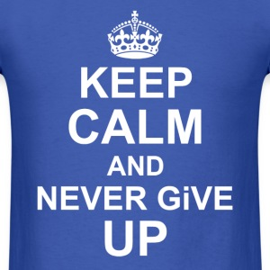 Keep Calm and Never give up - Men's T-Shirt