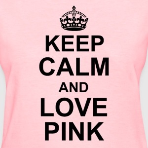 Keep Calm and Love Pink - Women's T-Shirt
