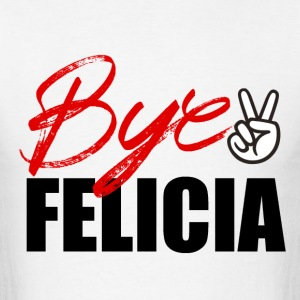 Bye Felicia Friday  T-Shirts - Men's T-Shirt