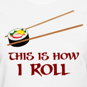 This Is How I Sushi Roll Women's T-Shirts - Women's T-Shirt