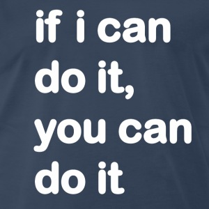 You can do it T-Shirts - Men's Premium T-Shirt
