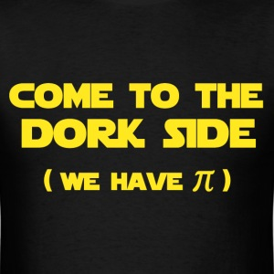 Come To The Dork Side We Have Pi T-Shirts - Men's T-Shirt