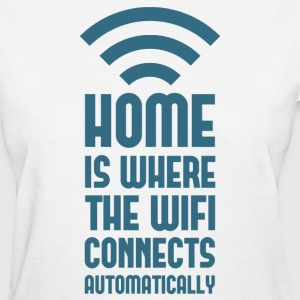 Home Is Where The WIFI Connects Automatically Women's T-Shirts - Women's T-Shirt