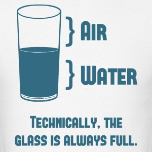 Technically The Glass Is Always Full T-Shirts - Men's T-Shirt