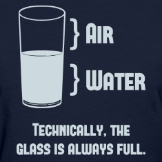 Technically The Glass Is Always Full Women's T-Shirts