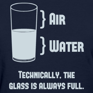 Technically The Glass Is Always Full Women's T-Shirts - Women's T-Shirt