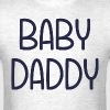 The Baby Mama Baby Daddy (i.e. father) T-Shirts - Men's T-Shirt