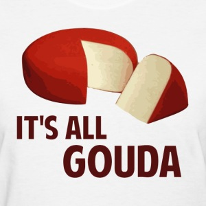 It's All Good With Gouda Cheese Women's T-Shirts - Women's T-Shirt