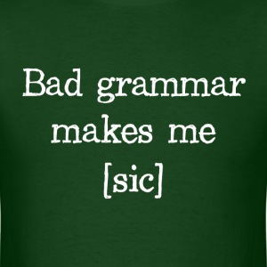 Bad Grammar Makes Me [sic] T-Shirts - Men's T-Shirt