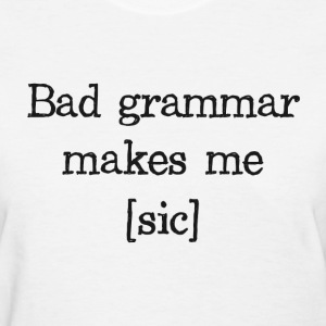 Bad Grammar Makes Me [sic] Women's T-Shirts - Women's T-Shirt