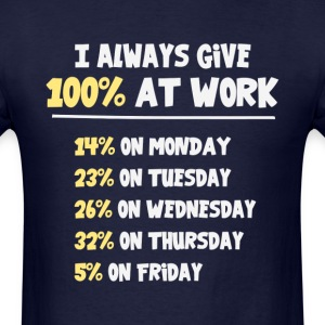 100% Effort at Work T-Shirts - Men's T-Shirt
