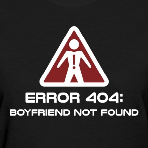 Error 404 Boyfriend Not Found Women's T-Shirts - Women's T-Shirt
