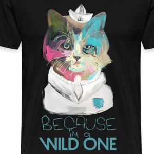 Because I'm a Wild One T-Shirts - Men's Premium T-Shirt