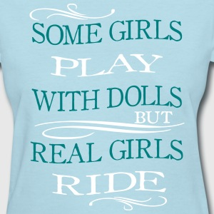 Some Girls play with Dolls -- ride Women's T-Shirts - Women's T-Shirt