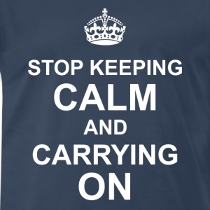 Stop keeping Calm and carrying on - Men's Premium T-Shirt