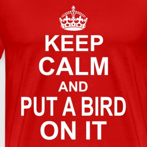 Keep Calm and Put a bird on it - Men's Premium T-Shirt