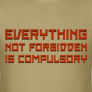Everything Not Forbidden Is Compulsory - Men's T-Shirt