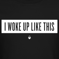 Design ~ I Woke Up Like This - Unisex Crewneck