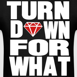 TURN DOWN FOR WHAT - Men's T-Shirt