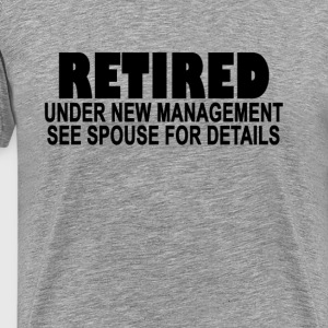 retired_under_new_management_tshirt__k - Men's Premium T-Shirt
