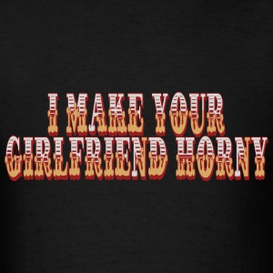I make your girlfriend horny T-Shirts - Men's T-Shirt