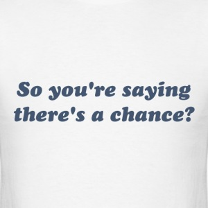 So You're Saying There's a Chance? T-Shirts - Men's T-Shirt