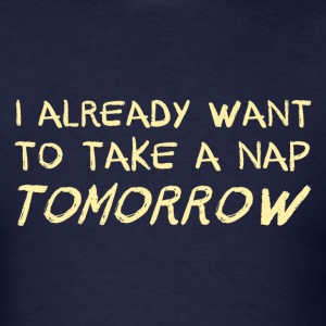 I Already Want To Take A Nap Tomorrow T-Shirts - Men's T-Shirt