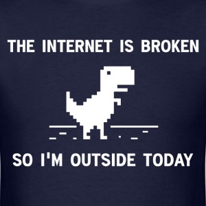 Internet Is broken So I'm Outside Today T-Shirts - Men's T-Shirt