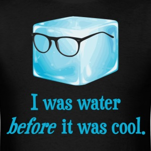 I Was Water Before It Was Cool T-Shirts - Men's T-Shirt