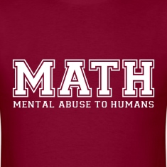 MATH is Mental Abuse To Humans T-Shirts