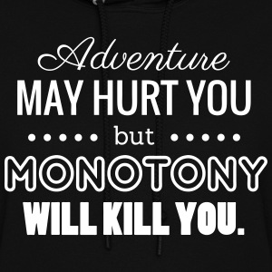 Adventure may hurt you but Monotony will kill you Hoodies - Women's Hoodie
