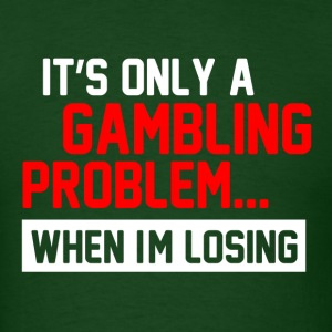 Gambling Problem 2 T-Shirts - Men's T-Shirt