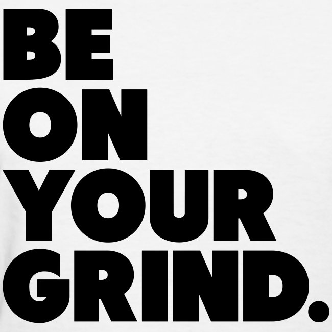 Be on your Grind Tee