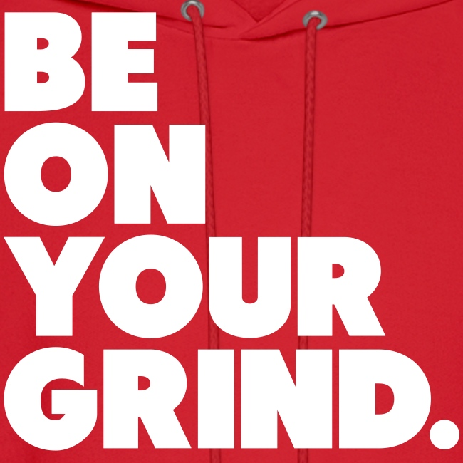 Be on your Grind Hoodie