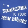 Allergic to Cat Videos T-Shirt - Men's T-Shirt