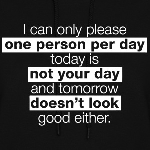 I can only please one person per day, today is not Hoodies - Women's Hoodie