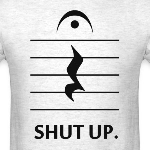 Shut Up by Music Notation T-Shirts - Men's T-Shirt