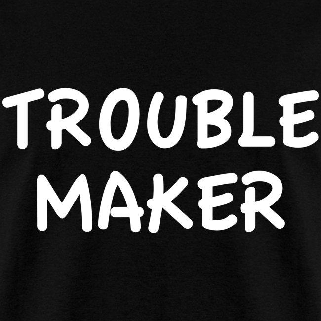 TROBLE MAKER