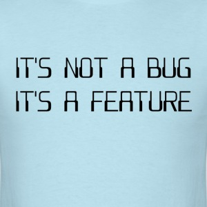 It's Not a Coding Bug It's a Programming Feature T-Shirts - Men's T-Shirt