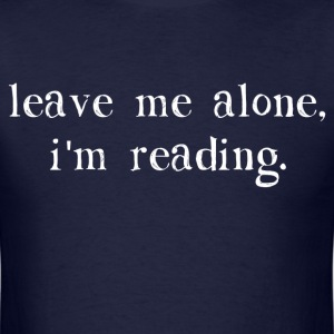Leave Me Alone I'm Reading T-Shirts - Men's T-Shirt